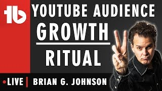 YouTube Audience Growth Ritual - Hosted by Brian G. Johnson 🔴