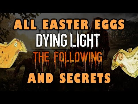 Dying Light: The Following All Easter Eggs And Secrets HD