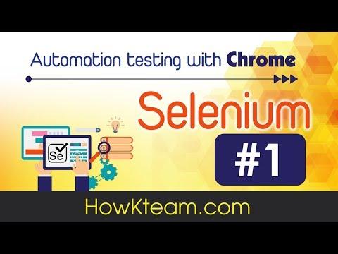 [Lập trình Selenium cơ bản][Bài 1] - Giới thiệu Selenium - HowKteam.com