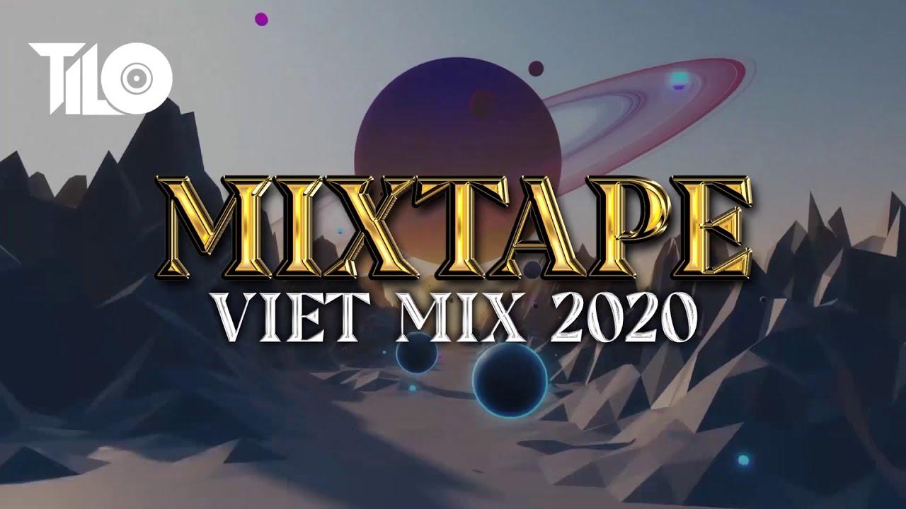 Mixtape Viet Mix 2020 - Nhạc Remix 2020 TILO Official