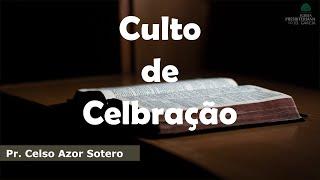 Culto de Celebração | Pr. Celso Azor Sotero