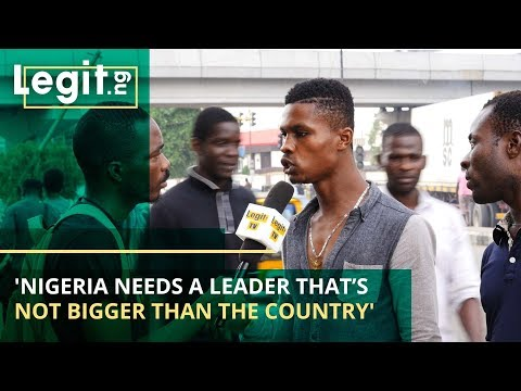 'Nigeria Needs a Leader That is Not Bigger Than the Country' – Nigeria Street Gist   Legit TV