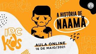 IPC Kids | 16 de maio |  A história de Naamã