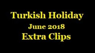 Turkish Holiday - June 2018 - Extra Clips