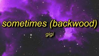 gigi - Sometimes (Backwood) Lyrics | roll me up and smoke me like i'm the last back wood