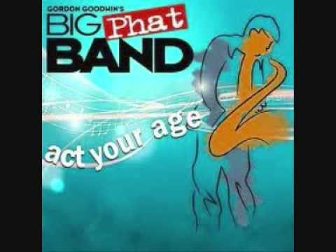 Act Your Age - Gordon Goodwin's Big Phat Band