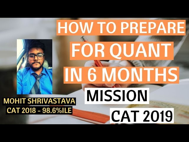 CAT 2019 - Crack QUANT in 6 Months by 98.6%iler. QUANT Strategy for CAT 2019 Preparation