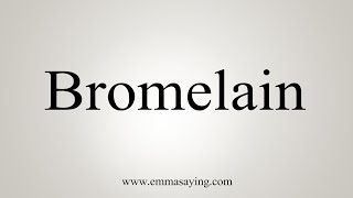 How To Say Bromelain