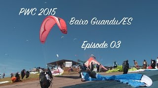 Paragliding World Cup 2015 - Baixo Guandu/ES - Episode03