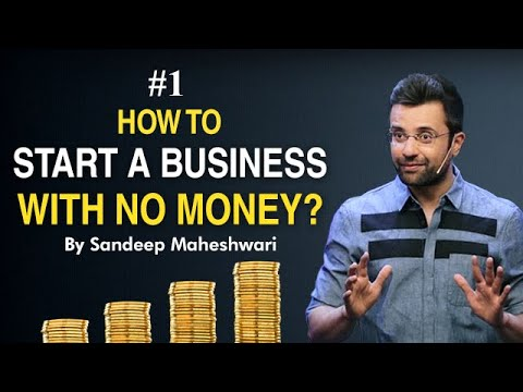 How to Start a Business with No Money? By Sandeep Maheshwari