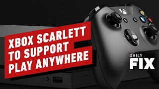 Xbox Scarlett to Support Play Anywhere - IGN Daily Fix