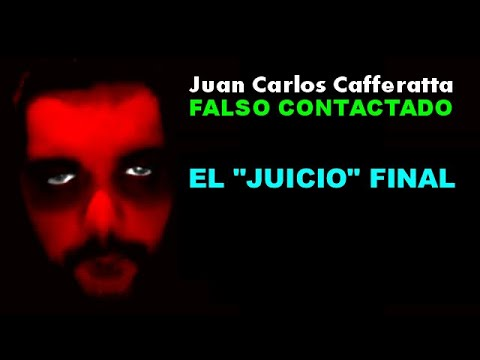 "Juan Carlos Cafferatta - FALSO CONTACTADO - EL ""JUICIO"" FINAL"