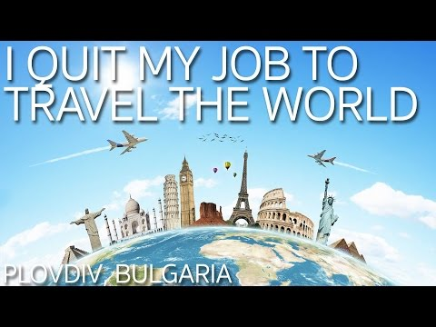I Quit My Job to Travel the World | Plovdiv Bulgaria