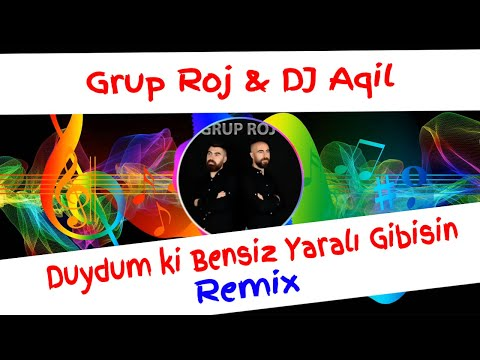 Grup Roj & DJ Aqil - Duydum ki Bensiz Yaralı Gibisin Remix