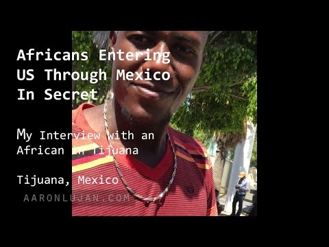 Africans entering US through Mexico in Secret:  My Interview with an African in Tijuana