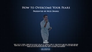 How to Overcome Your Fears | Nick Sparks | HD Remaster