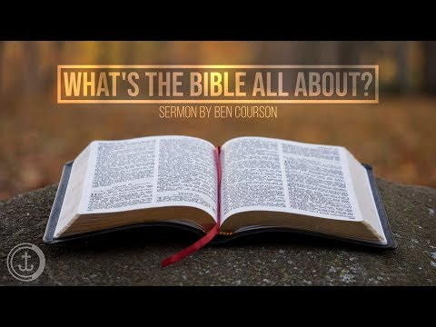 What's The Bible All About? - Sermon By Ben Courson