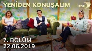Yeniden Konuşalım 7. Bölüm | 22.06.2019 FULL BÖLÜM İZLE!