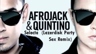 Download Afrojack & Quintino - Selecta (Lazerdisk Party Sex Remix) HQ MP3 song and Music Video
