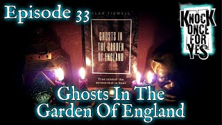 Episode 33 - Ghosts in the Garden of England