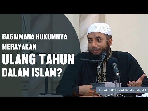 Bagaimana hukumnya merayakan ulang tahun dalam islam? Ustadz DR Khalid Basalamah, MA
