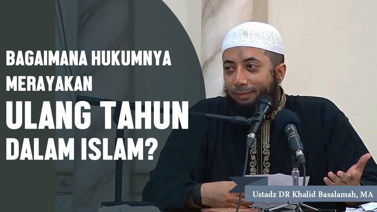 Bagaimana Hukumnya Merayakan Ulang Tahun Dalam Islam Ustadz DR Khalid Basalamah MA