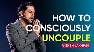 An Alternative to Painful Divorce, How to Consciously Uncouple | Vishen Lakhiani