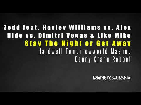Zedd vs. Alex Hide - Stay The Night or Get Away (Hardwell Tomorrowworld MashUp) (Denny Crane Reboot)