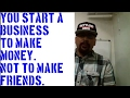 You Start a Business to Make Money, NOT to Make Friends Edit