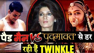 Twinkle Khanna Worried From PADMAN and PADMAAVAT Clash!