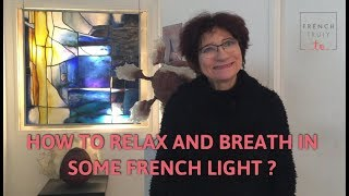 How to Relax & Breath In some French Light?