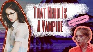 WATTPAD TRAILER: That nerd is a vampire.