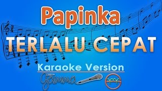 Papinka - Terlalu Cepat (Karaoke Lirik Tanpa Vokal) By GMusic