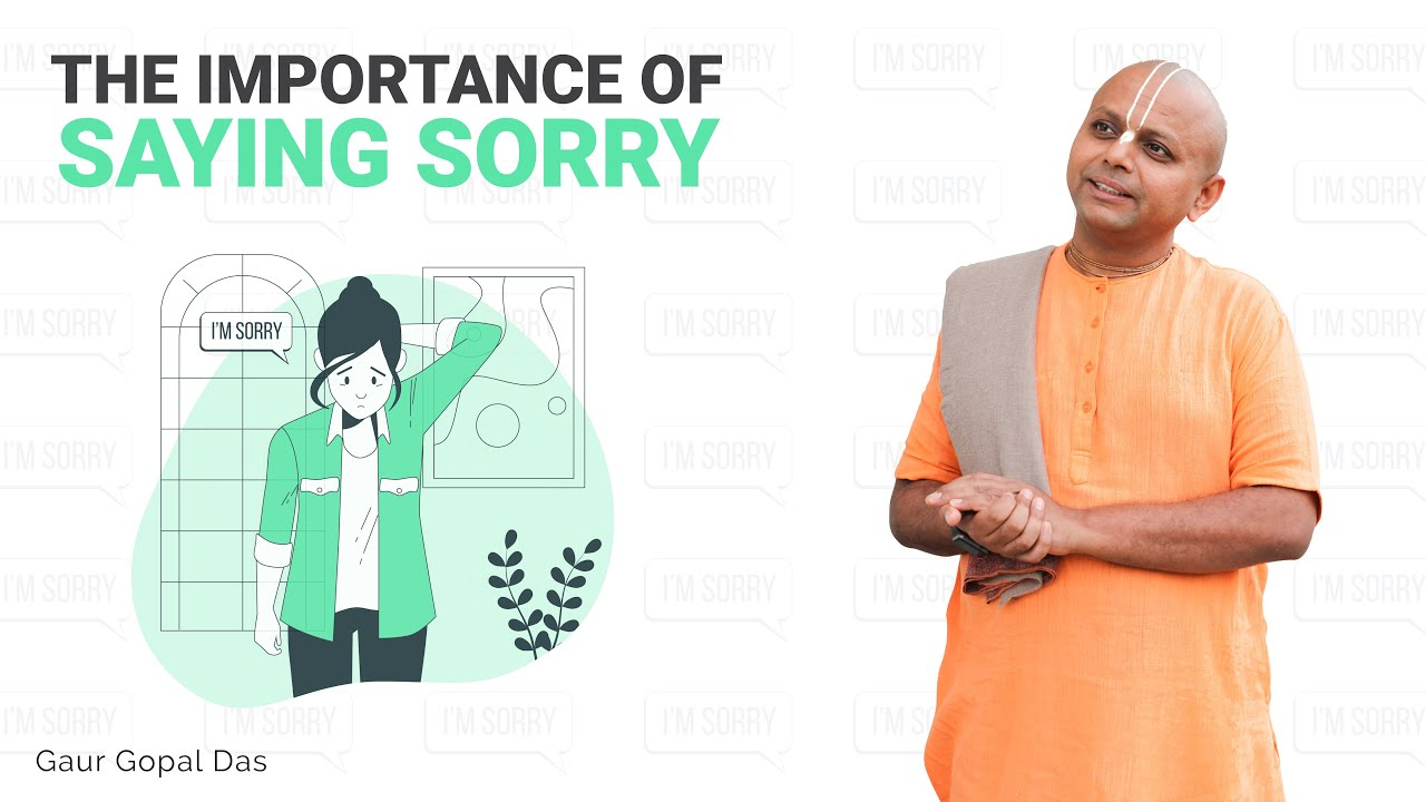 THE IMPORTANCE OF SAYING SORRY by Gaur Gopal Das