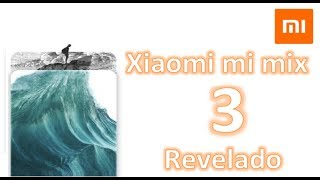 Xiaomi mi mix 3 revelado !!!