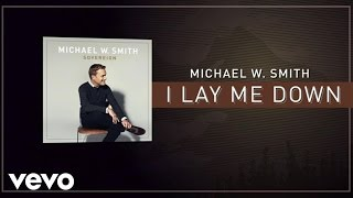 Michael W. Smith - I Lay Me Down (Lyric Video)