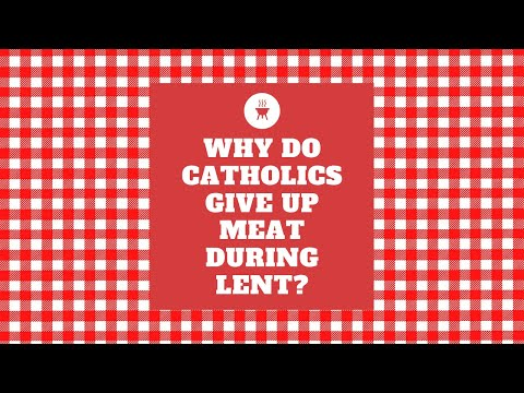 Why Do Catholics Give Up Meat During Lent?