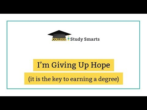 Giving up hope is the key to earning a college degree