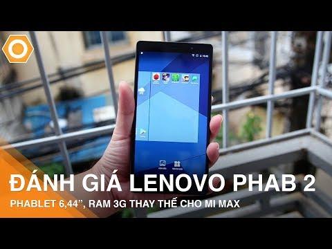 """Trên tay Lenovo Phab 2 - Phablet 6,44"""", Ram 3G có xứng đáng thay thế cho Mi Max?"""