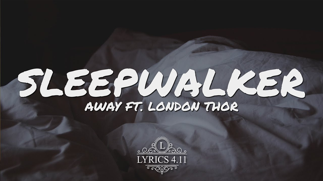 Away Sleepwalker Feat London Thor Lyrics Video