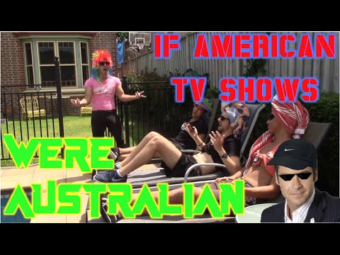 If American TV Shows Were Australian