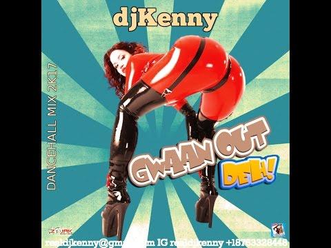 DJ KENNY GWAAN OUT DEH DANCEHALL MIX MAR 2K17
