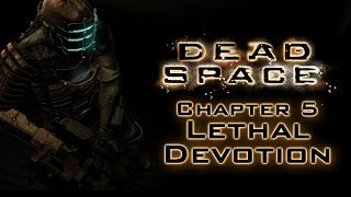 Dead Space No Commentary Chapter 5 Lethal Devotion