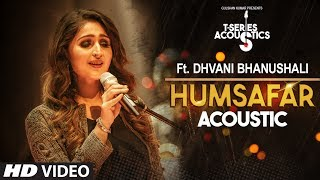 Humsafar Song  | Dhvani Bhanushali | T-Series Acoustics | Ahmed Khan