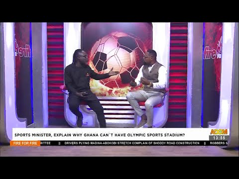 Sports Minister, explain why Ghana can't have Olympic Sports Stadium? - Fire 4 Fire (13-7-21)