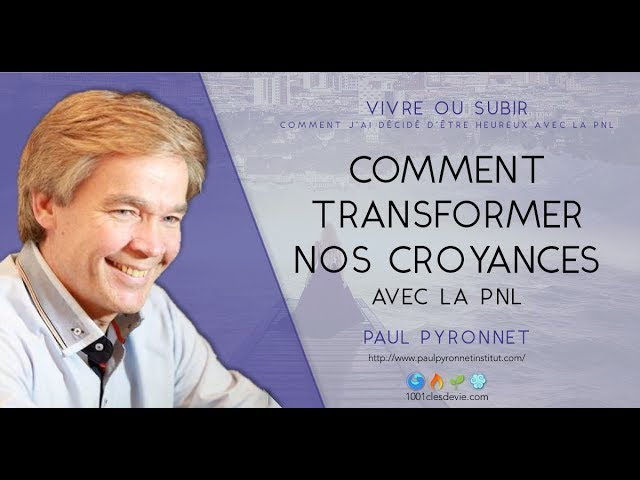 Comment transformer nos croyances - Paul Pyronnet