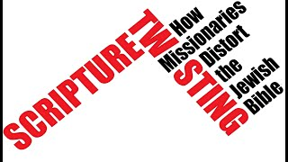 HOW MISSIONARIES DISTORT THE BIBLE (Messianic Jews for Jesus Jewish Voice igod.co.il One for Israel)