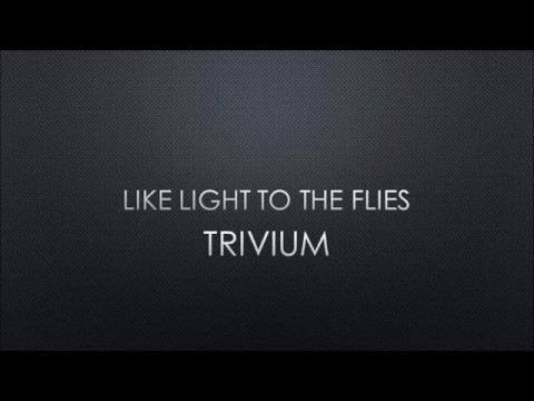 Trivium - Like Light To The Flies (Lyrics)