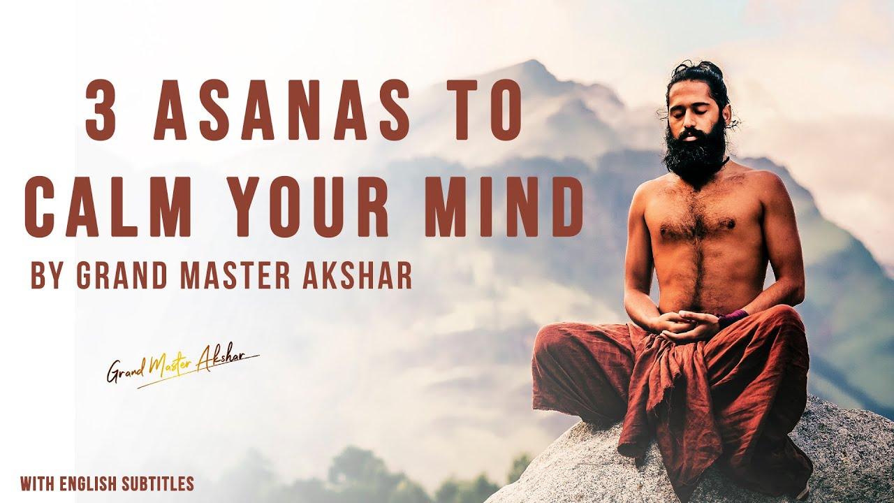 3 Asanas to Calm Your Mind | By Grand Master Akshar