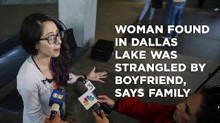 Woman found in Dallas lake was strangled by boyfriend, says family
